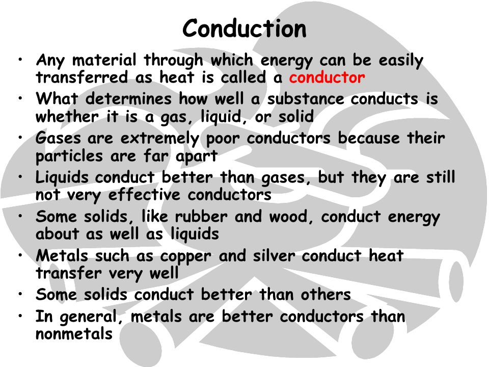 Conduction Any material through which energy can be easily transferred as heat is called a conductor.
