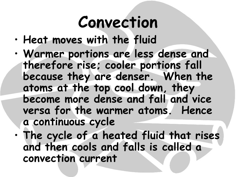 Convection Heat moves with the fluid