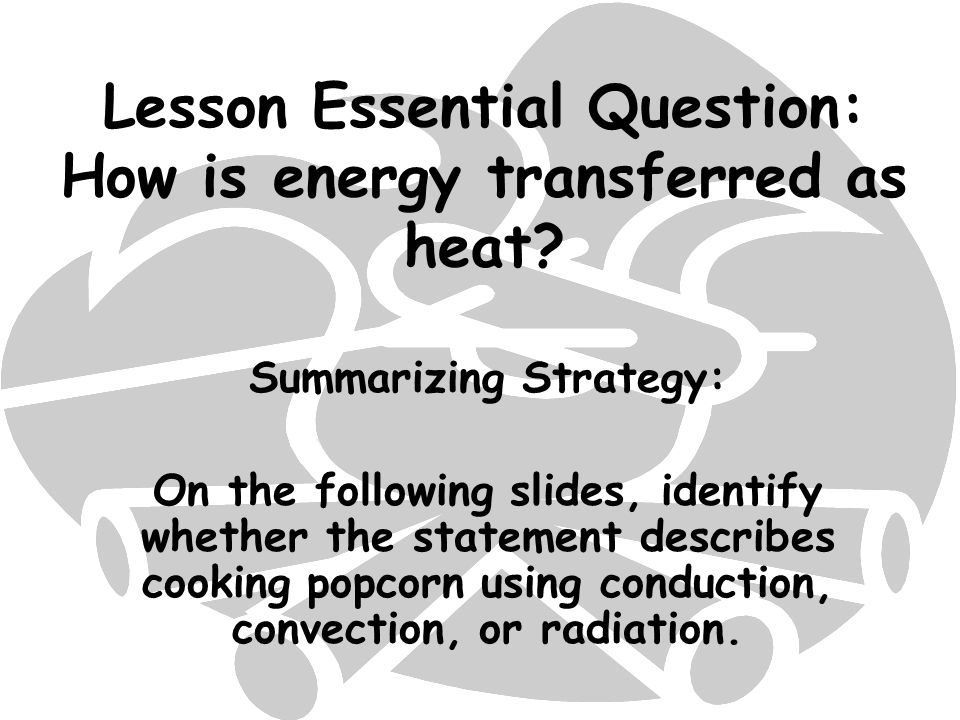 Lesson Essential Question: How is energy transferred as heat