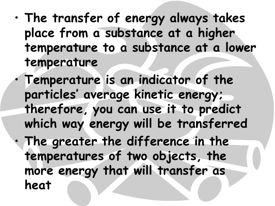 The transfer of energy always takes place from a substance at a higher temperature to a substance at a lower temperature