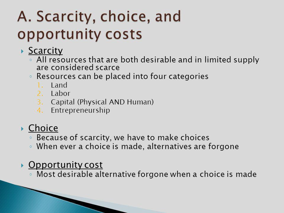 A. Scarcity, choice, and opportunity costs