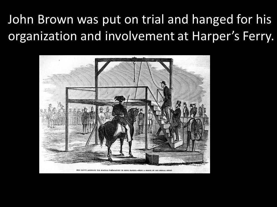 John Brown was put on trial and hanged for his