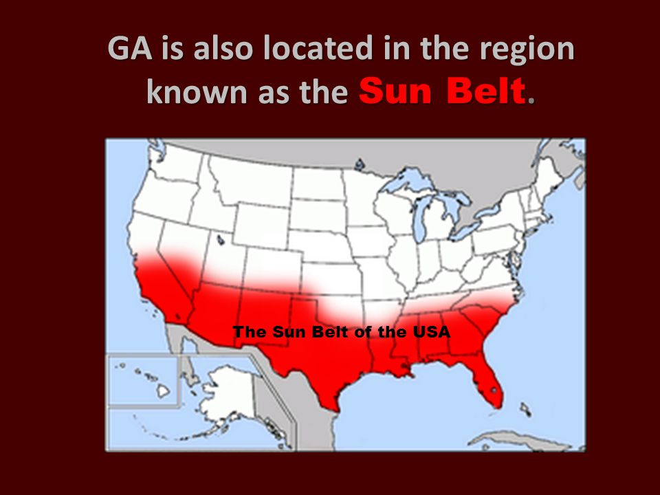GA is also located in the region known as the Sun Belt.