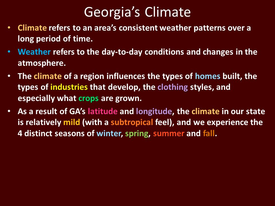 Georgia's Climate Climate refers to an area's consistent weather patterns over a long period of time.