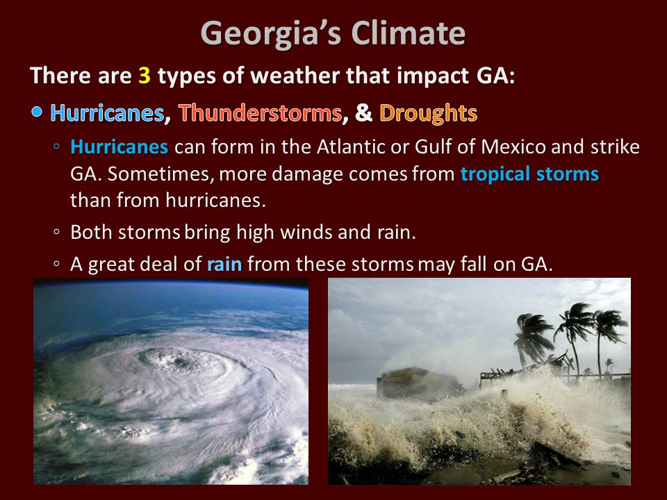 Georgia's Climate There are 3 types of weather that impact GA:
