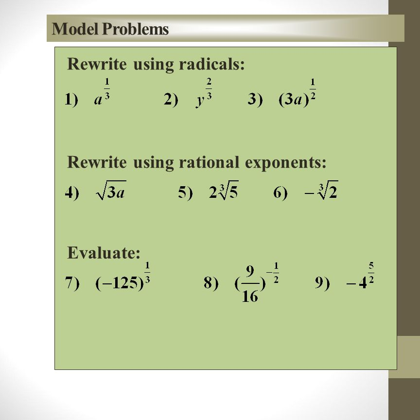 Model Problems Rewrite using radicals: Rewrite using rational exponents: Evaluate: