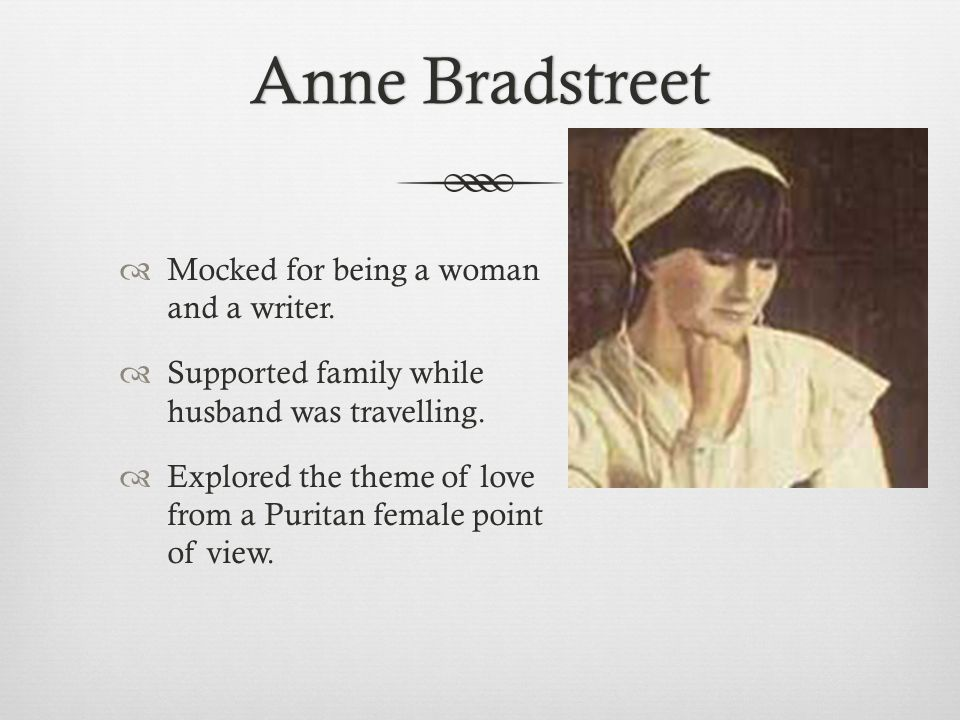 Anne Bradstreet Mocked for being a woman and a writer.