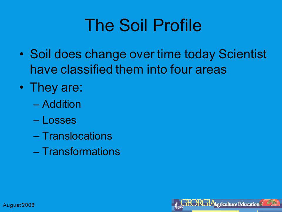 The Soil Profile Soil does change over time today Scientist have classified them into four areas. They are:
