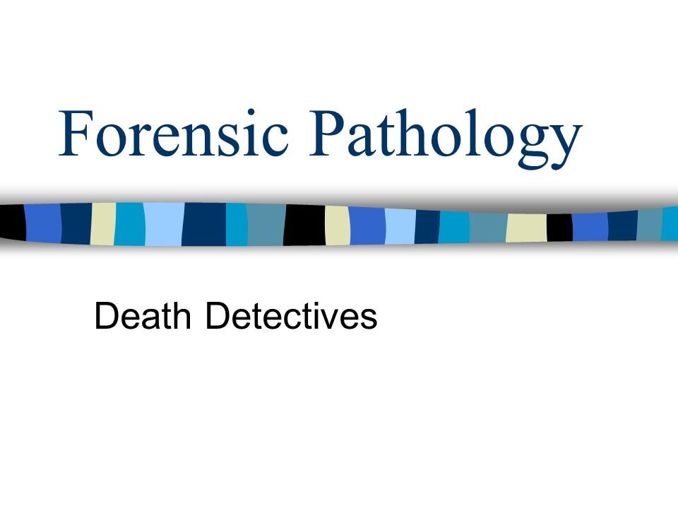 Forensic Pathology Death Detectives