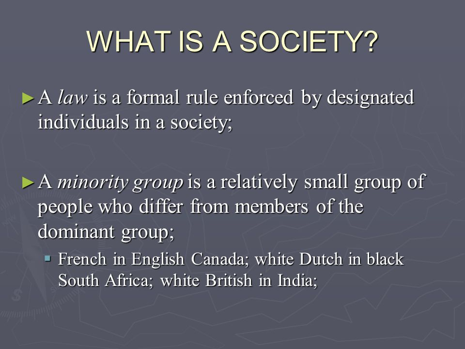 WHAT IS A SOCIETY A law is a formal rule enforced by designated individuals in a society;