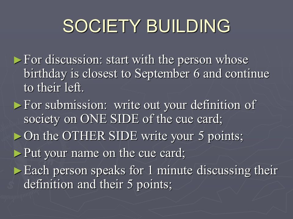 SOCIETY BUILDING For discussion: start with the person whose birthday is closest to September 6 and continue to their left.