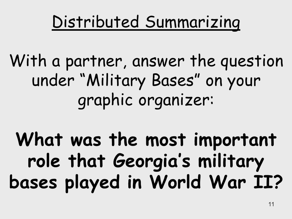 Distributed Summarizing With a partner, answer the question under Military Bases on your graphic organizer: What was the most important role that Georgia's military bases played in World War II