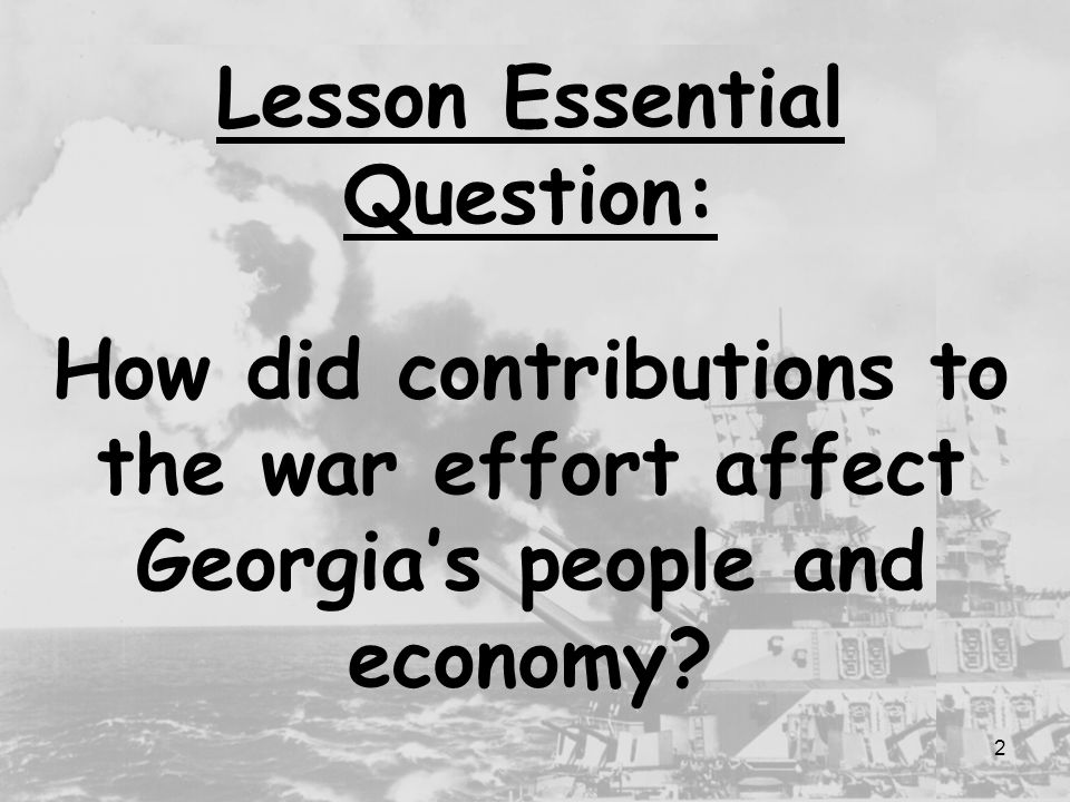 Lesson Essential Question: How did contributions to the war effort affect Georgia's people and economy