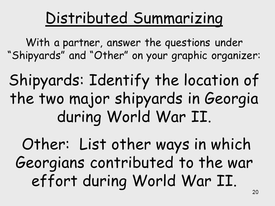 Distributed Summarizing With a partner, answer the questions under Shipyards and Other on your graphic organizer: Shipyards: Identify the location of the two major shipyards in Georgia during World War II.