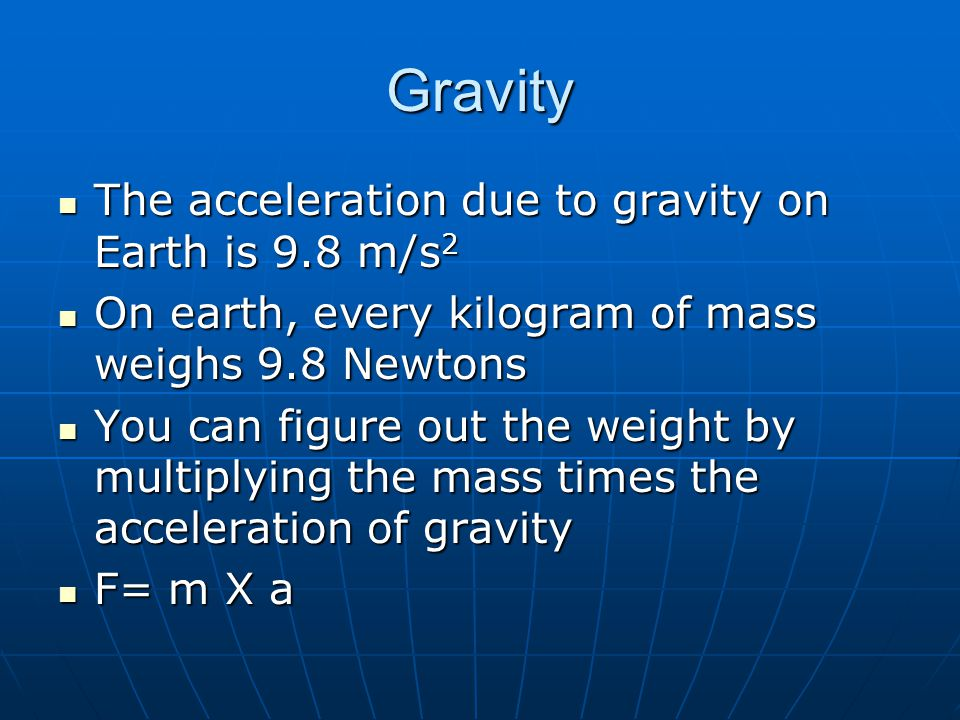 Gravity The acceleration due to gravity on Earth is 9.8 m/s2
