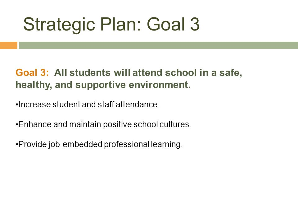 Strategic Plan: Goal 3 Goal 3: All students will attend school in a safe, healthy, and supportive environment.