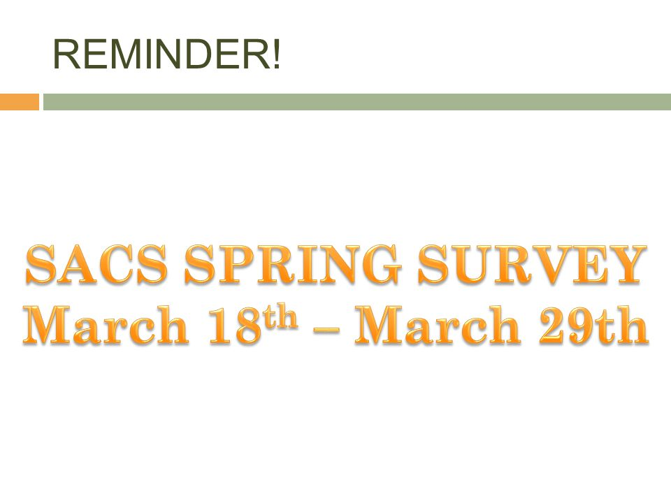 SACS SPRING SURVEY March 18th – March 29th