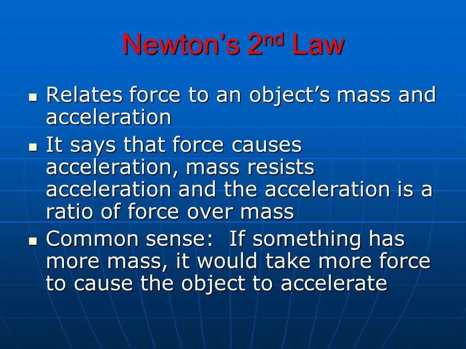 Newton's 2nd Law Relates force to an object's mass and acceleration