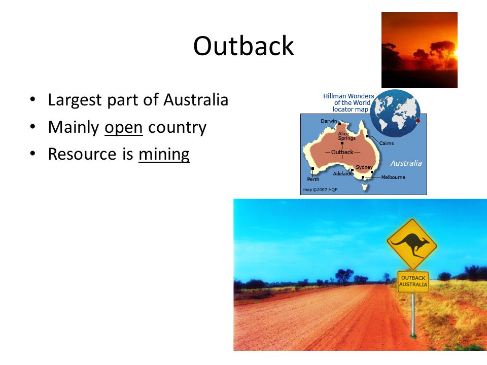 Outback Largest part of Australia Mainly open country