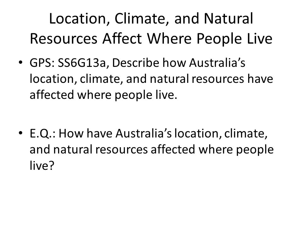 Location, Climate, and Natural Resources Affect Where People Live