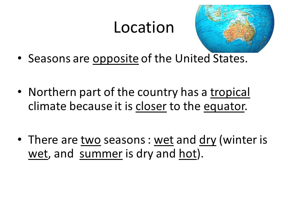 Location Seasons are opposite of the United States.