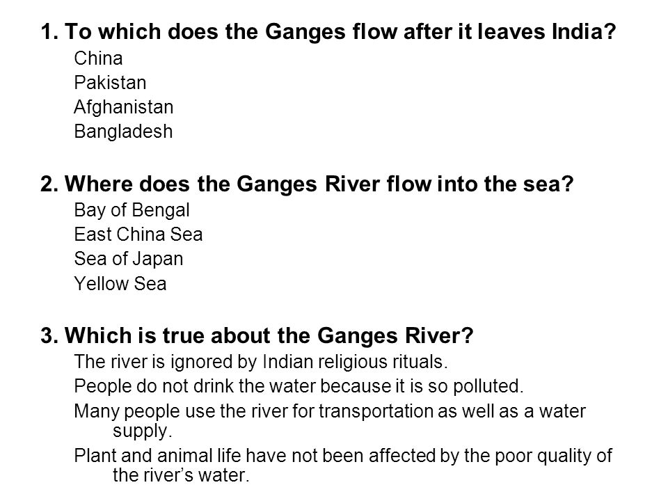 1. To which does the Ganges flow after it leaves India