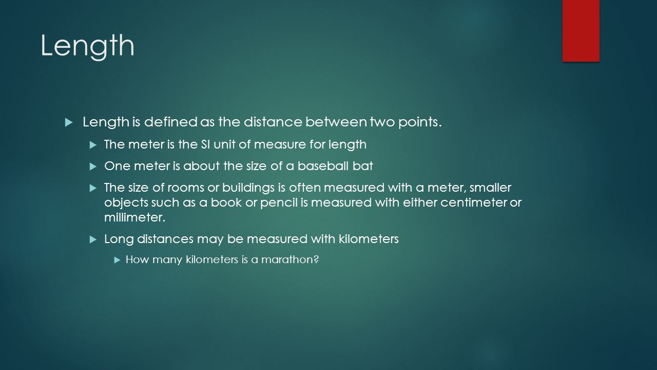 Length Length is defined as the distance between two points.