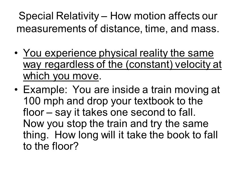 Special Relativity – How motion affects our measurements of distance, time, and mass.