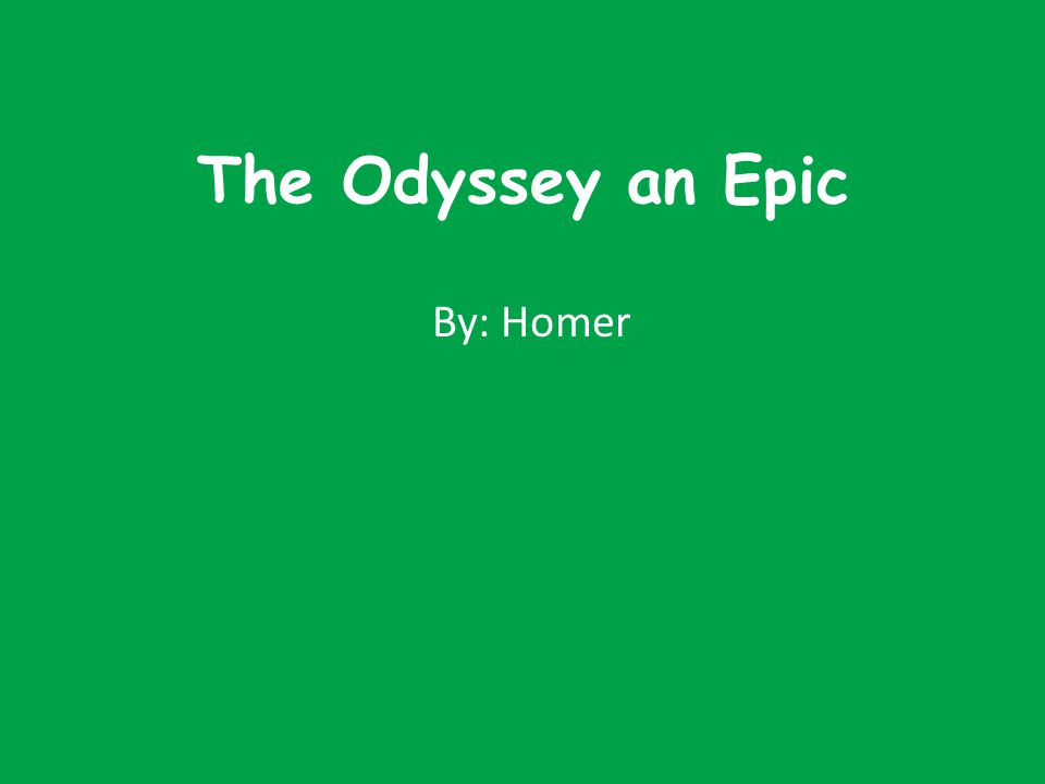 The Odyssey an Epic By: Homer