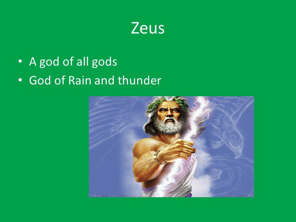 Zeus A god of all gods God of Rain and thunder