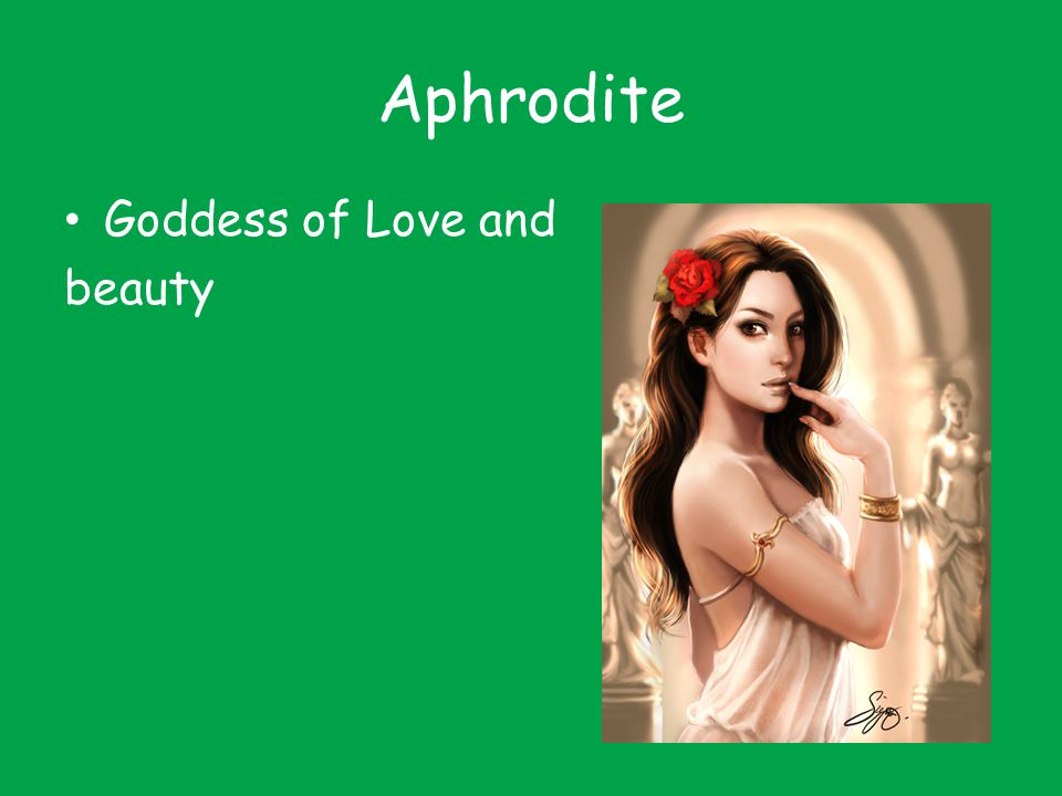 Aphrodite Goddess of Love and beauty