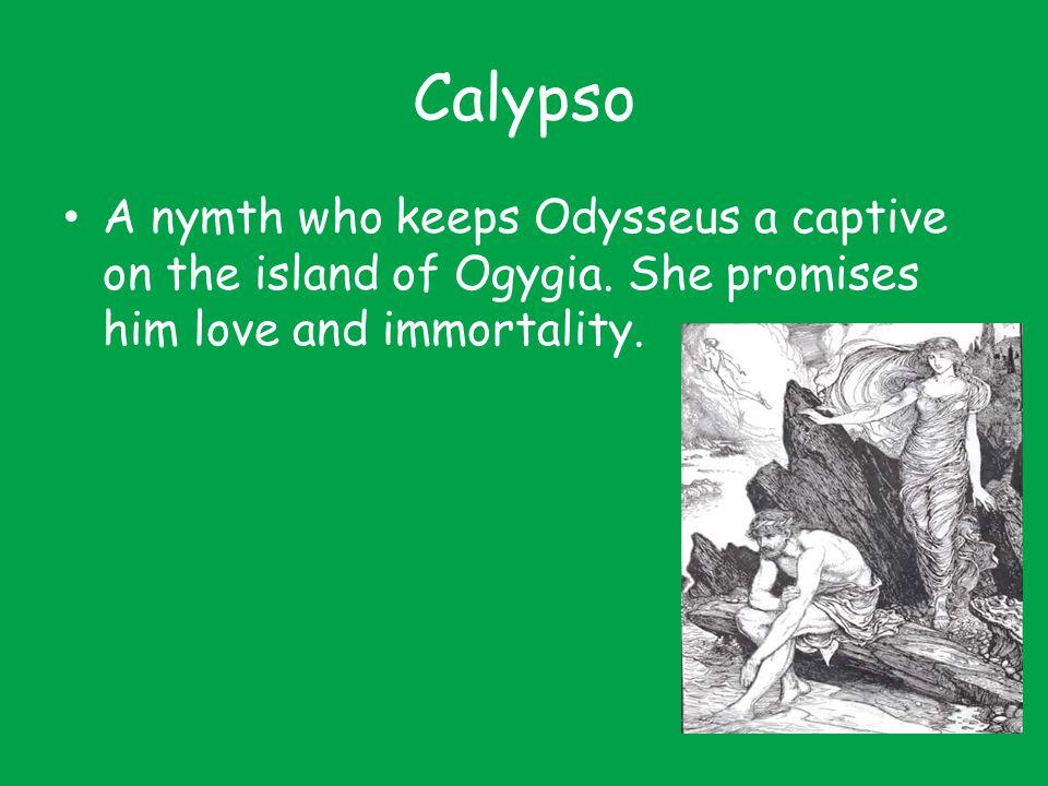 Calypso A nymth who keeps Odysseus a captive on the island of Ogygia.