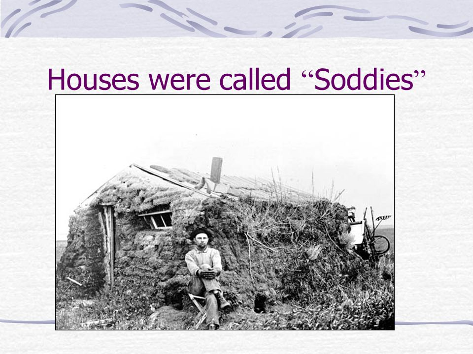 Houses were called Soddies