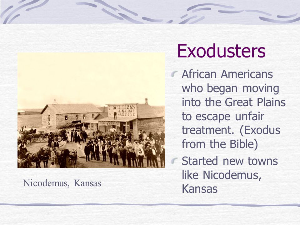 Exodusters African Americans who began moving into the Great Plains to escape unfair treatment. (Exodus from the Bible)