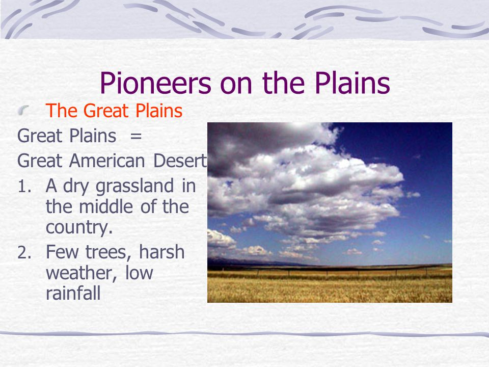 Pioneers on the Plains The Great Plains Great Plains =