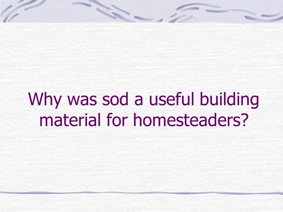 Why was sod a useful building material for homesteaders