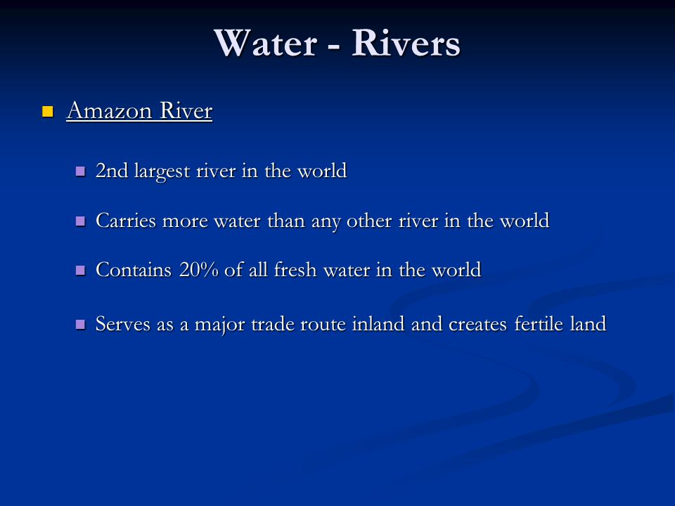 Water - Rivers Amazon River 2nd largest river in the world