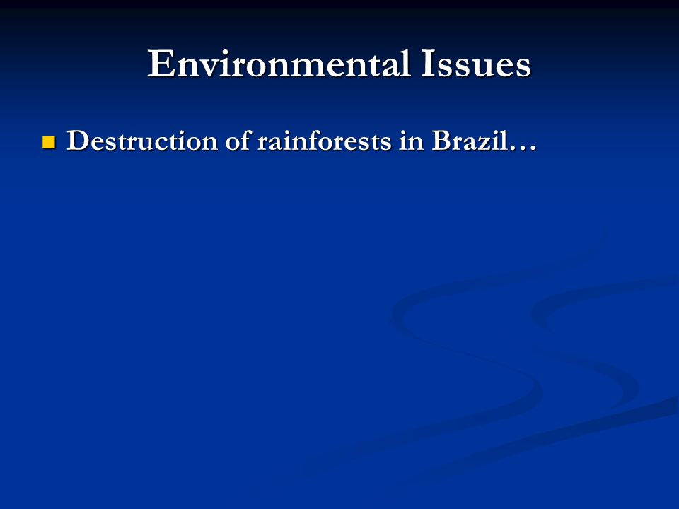 Environmental Issues Destruction of rainforests in Brazil…