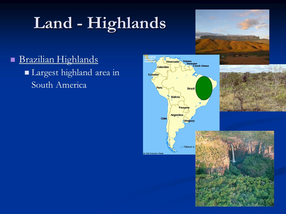 Land - Highlands Brazilian Highlands Largest highland area in