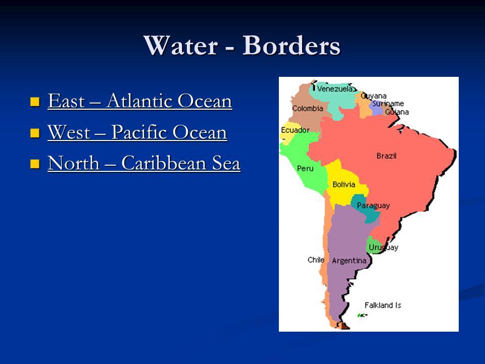 Water - Borders East – Atlantic Ocean West – Pacific Ocean