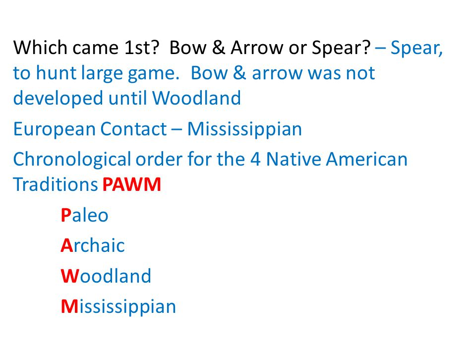 Which came 1st. Bow & Arrow or Spear. – Spear, to hunt large game