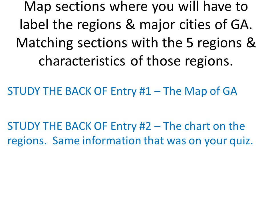 Map sections where you will have to label the regions & major cities of GA. Matching sections with the 5 regions & characteristics of those regions.