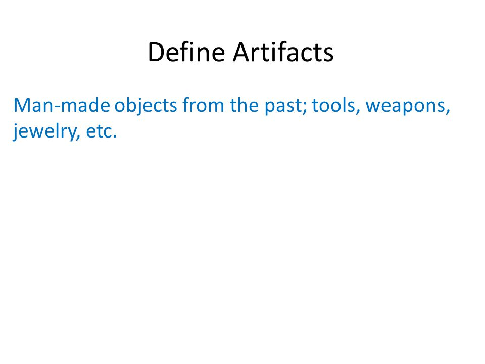 Man-made objects from the past; tools, weapons, jewelry, etc.