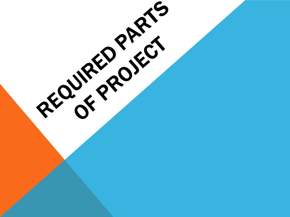 REQUIRED PARTS OF PROJECT