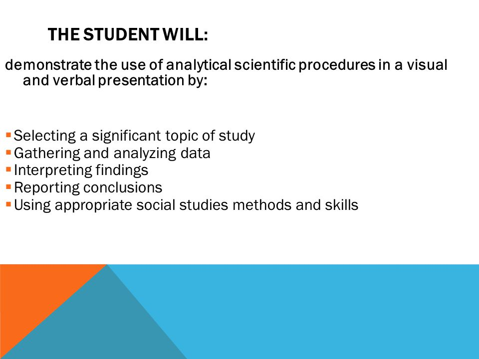 The student will: demonstrate the use of analytical scientific procedures in a visual and verbal presentation by: