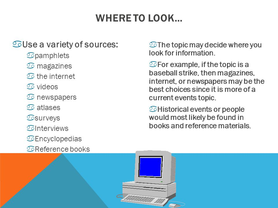 WHERE TO LOOK... Use a variety of sources: pamphlets magazines