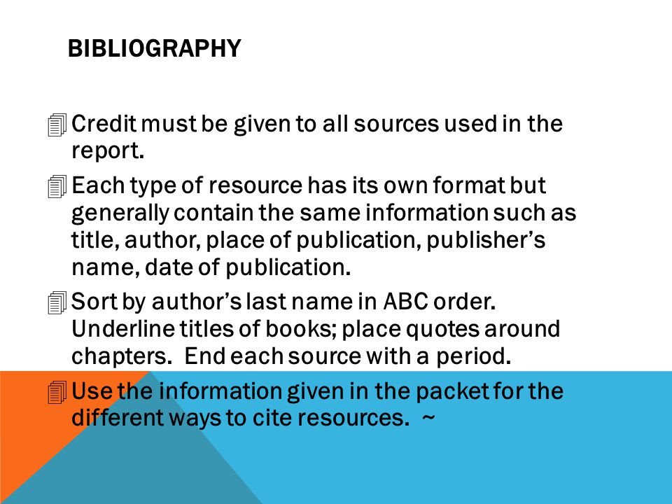 BIBLIOGRAPHY Credit must be given to all sources used in the report.