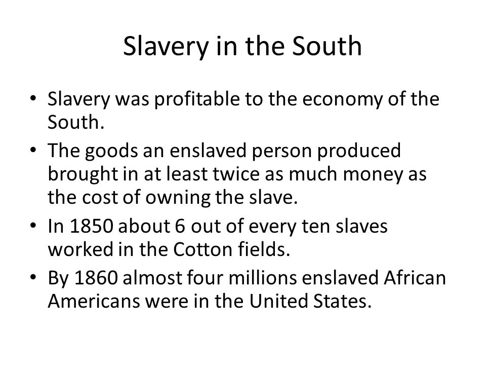 Slavery in the South Slavery was profitable to the economy of the South.
