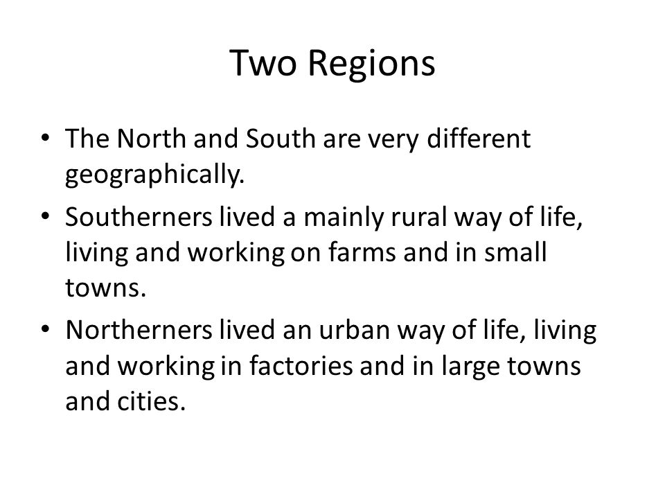 Two Regions The North and South are very different geographically.