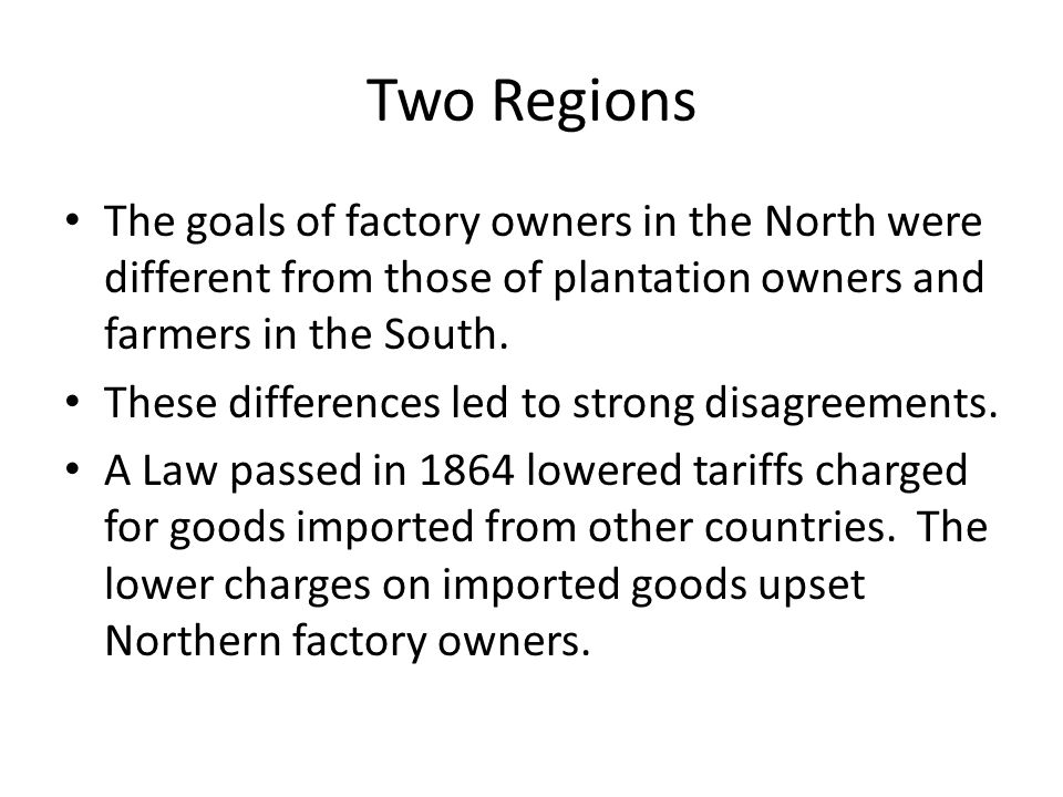 Two Regions The goals of factory owners in the North were different from those of plantation owners and farmers in the South.
